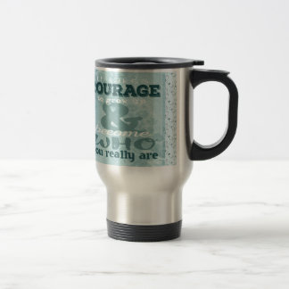 It Takes Courage to Grow up and Become Who You Rea Travel Mug