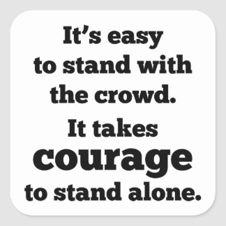 It Takes Courage To Stand Alone Square Sticker