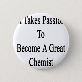 It Takes Passion To Become A Great Chemist 6 Cm Round Badge