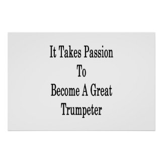 It Takes Passion To Become A Great Trumpeter Poster