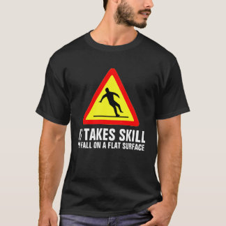 It takes skill to fall on a flat surface shirt