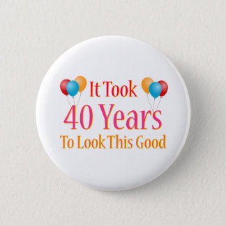 It Took 40 Years To Look This Good 6 Cm Round Badge