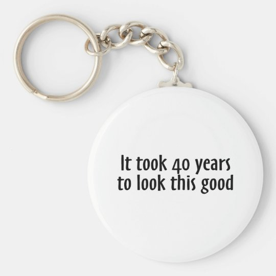 It Took 40 Years To Look This Good Key Ring