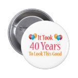 It Took 40 Years To Look This Good Pinback Buttons