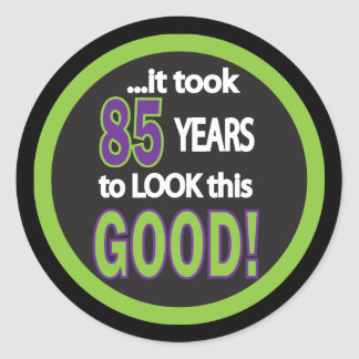 It took 85 Years to Look this Good | 85th Birthday Round Sticker