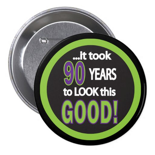 It Took 90 Years to Look this Good Button