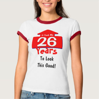 It Took Me 26 Years To Look This Good Fun T-Shirt