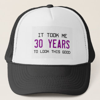It took me 30 years to look this good. trucker hat