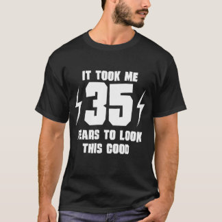 It Took Me 35 Years To Look This Good T-Shirt
