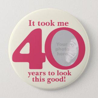 It took me 40 years ladies birthday button/badge 10 cm round badge
