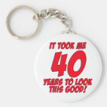 It Took Me 40 Years To Look This Good Keychains