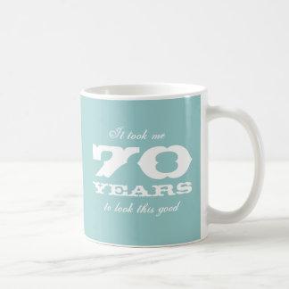 It took me 70 years to look this good Birthday mug