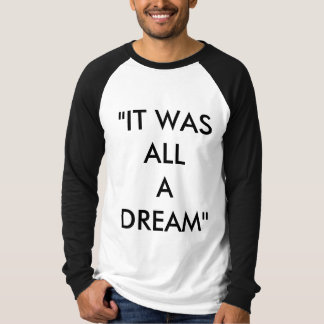 """It Was All A Dream"" Long Sleeve T-Shirt"