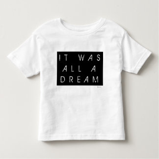 It was all a dream toddler T-Shirt