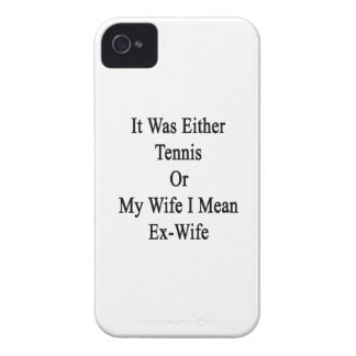 It Was Either Tennis Or My Wife I Mean Ex Wife Case-Mate iPhone 4 Case