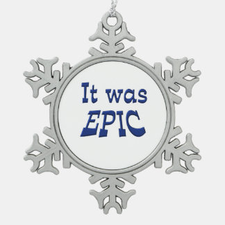 It Was Epic Pewter Snowflake Decoration