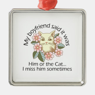 IT WAS HIM OR THE CAT ORNAMENTS