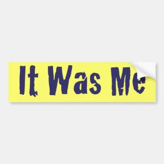 It Was Me Bumper Sticker