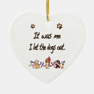 It was me… I let the dogs out Ceramic Ornament