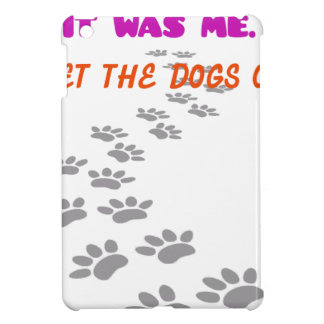 it was me I let the dogs out Cover For The iPad Mini