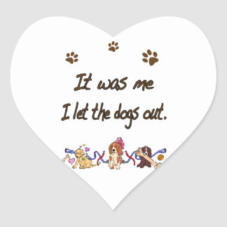 It was me… I let the dogs out Heart Sticker
