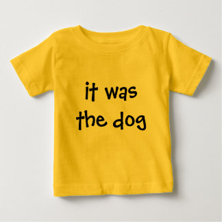 it was the dog baby T-Shirt