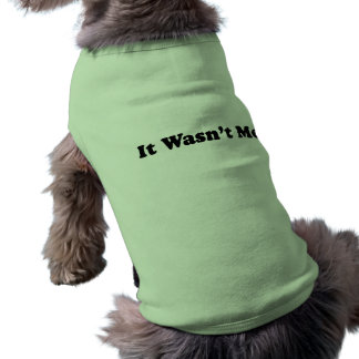 It Wasn t Me Dog T-shirt