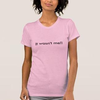 It wasn't me!!...I Swear!! T-Shirt