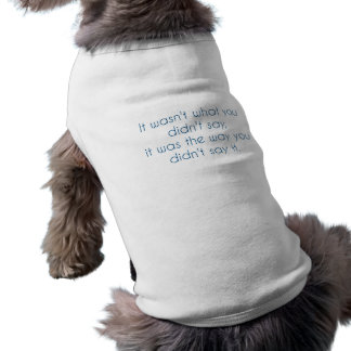 """It wasn't what you didn't say..."" Sleeveless Dog Shirt"