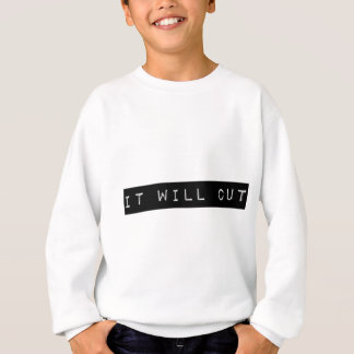 It Will Cut Sweatshirt