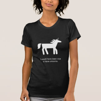 It would have been nice to have unicorns T-Shirt
