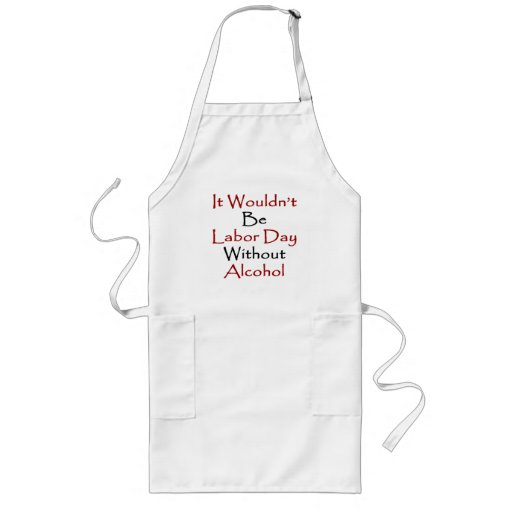 It Wouldn't Be Labor Day Without Alcohol Apron