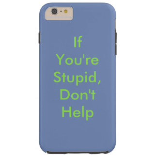 It You're Stupid, Don't Help Phone Case