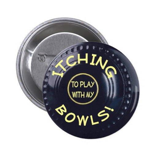 ITCHING BOWLS badge Pin
