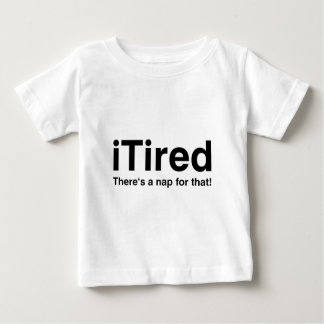 iTired - There's a nap for that Baby T-Shirt