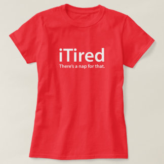 iTired there's a nap for that new mother parent T-Shirt