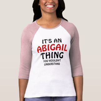 It's a Abigail thing you wouldn't understand T-Shirt