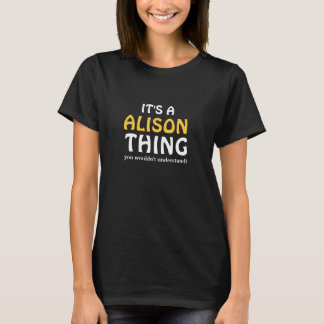 It's a Alison thing you wouldn't understand T-Shirt