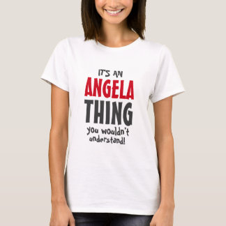 It's a Angela thing you wouldn't understand T-Shirt