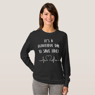 It's a Beautiful Day To Save Lives - Funny Nurse T-Shirt