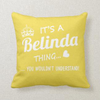 It's a Belinda thing Cushion