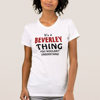 It's a Beverley thing you wouldn't understand T-Shirt