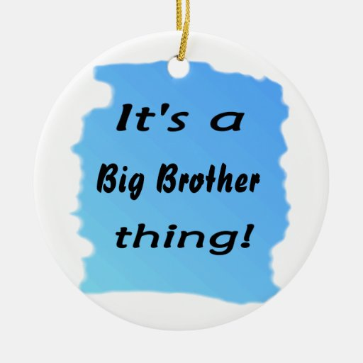 It's a big brother thing! ornament
