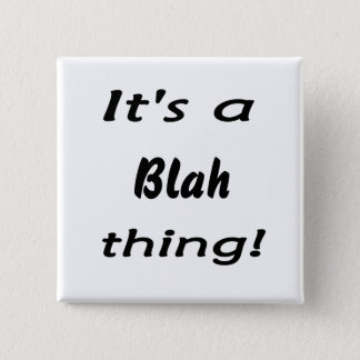 It's a blah thing! 15 cm square badge