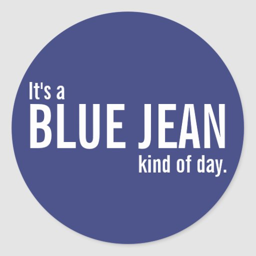 It's a Blue Jean Kind of Day Blue Casual Stickers Sticker