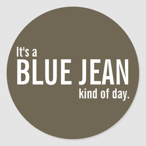It's a Blue Jean Kind of Day Brown Casual Stickers Round Sticker