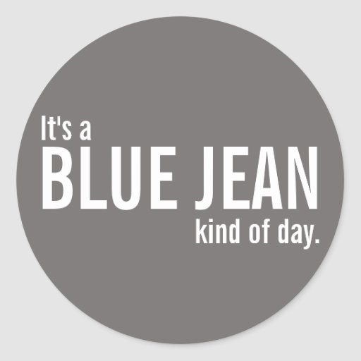 It's a Blue Jean Kind of Day Grey Casual Stickers Round Stickers
