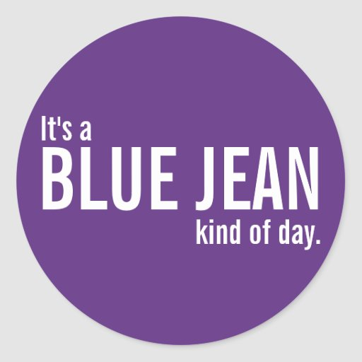 Its a Blue Jean Kind of Day Purple Casual Stickers Round Sticker