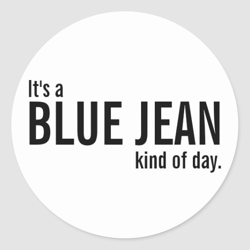 It's a Blue Jean Kind of Day White Casual Stickers Sticker