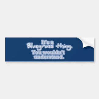 It's a Bluegrass Thing. You Wouldn't Understand. Bumper Sticker
